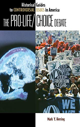 9780313317101: The Pro-Life/Choice Debate (Historical Guides to Controversial Issues in America)