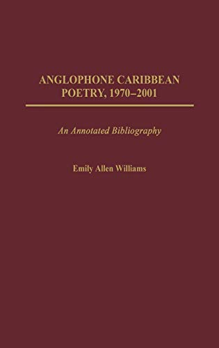 9780313317477: Anglophone Caribbean Poetry, 1970-2001: An Annotated Bibliography (Bibliographies & Indexes in World Literature)