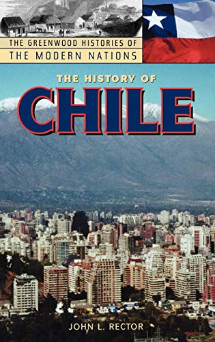 9780313317590: The History of Chile (The Greenwood Histories of the Modern Nations)