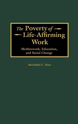 9780313317767: The Poverty of Life-Affirming Work: Motherwork, Education, and Social Change (Contributions in Women's Studies)