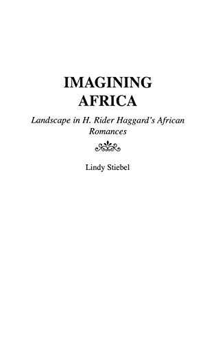 9780313318030: Imagining Africa: Landscape in H. Rider Haggard's African Romances (Contributions to the Study of World Literature)