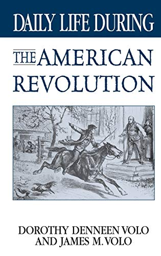 9780313318443: Daily Life During the American Revolution