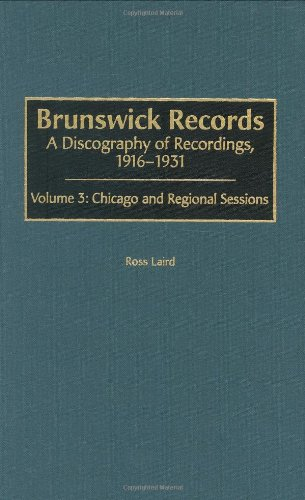 9780313318689: Brunswick Records: A Discography of Recordings, 1916-1931 Volume 3: Chicago and Regional Sessions (Discographies)