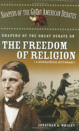 9780313318894: Shapers of the Great Debate on the Freedom of Religion: A Biographical Dictionary (Shapers of the Great American Debates)