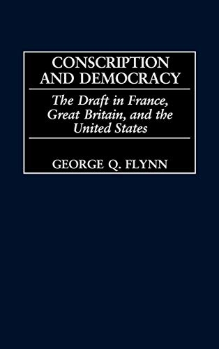 9780313319129: Conscription and Democracy: The Draft in France, Great Britain, and the United States (Contributions in Military Studies)