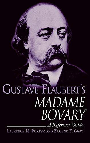 Gustave Flaubert's Madame Bovary: A Reference Guide (0313319162) by Eugene F. Gray; Laurence M. Porter