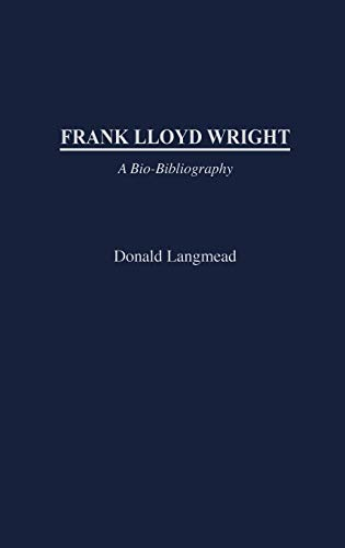 9780313319938: Frank Lloyd Wright: A Bio-Bibliography (Bio-Bibliographies in Art and Architecture,)