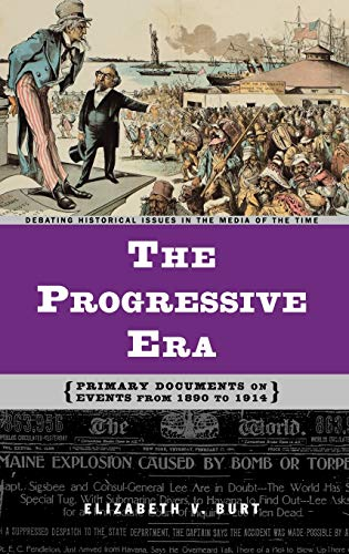 9780313320972: The Progressive Era: Primary Documents on Events from 1890 to 1914 (Debating Historical Issues in the Media of the Time)