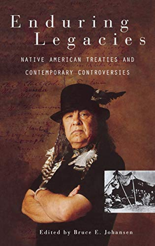9780313321047: Enduring Legacies: Native American Treaties and Contemporary Controversies