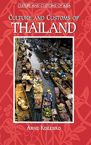 Culture and Customs of Thailand (Culture and Customs of Asia): Arne Kislenko