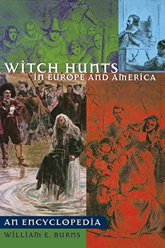 Witch Hunts in Europe and America: An: William E. Burns