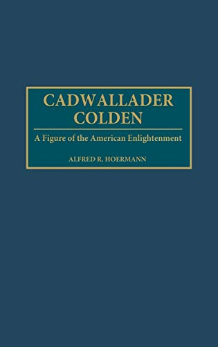 9780313321597: Cadwallader Colden: A Figure of the American Enlightenment (Contributions in American History)