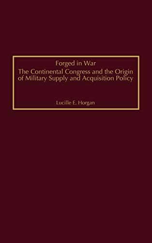 Forged in War: The Continental Congress and the Origin of Military Supply and Acquisition Policy