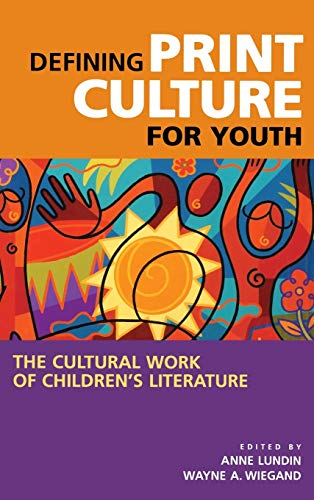 9780313321771: Defining Print Culture for Youth: The Cultural Work of Children's Literature (Beta Phi Mu Monograph)