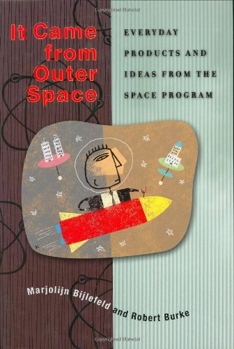 9780313322228: It Came from Outer Space: Everyday Products and Ideas from the Space Program