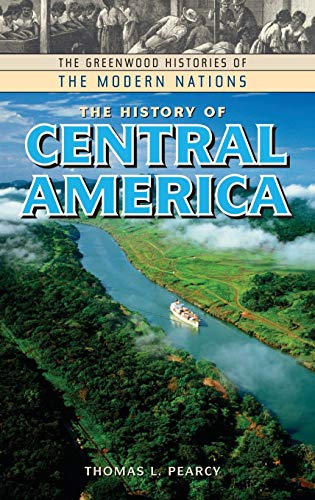 9780313322938: The History of Central America (The Greenwood Histories of the Modern Nations)