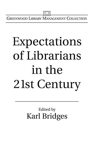 9780313322945: Expectations of Librarians in the 21st Century (Greenwood Library Management Collection)