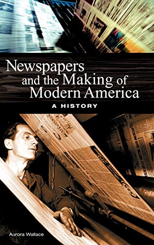 9780313323201: Newspapers and the Making of Modern America: A History