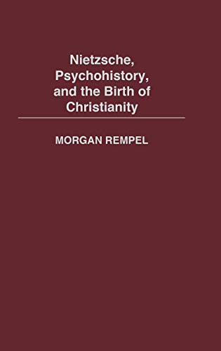 9780313323225: Nietzsche, Psychohistory, and the Birth of Christianity: _