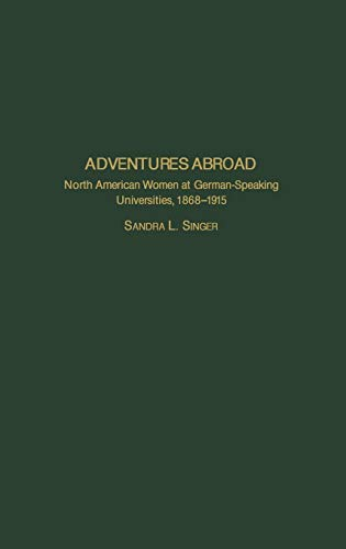 9780313323713: Adventures Abroad: North American Women at German-Speaking Universities, 1868-1915 (Contributions in Women's Studies)