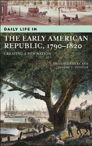 9780313323911: Daily Life in the Early American Republic, 1790-1820: Creating a New Nation