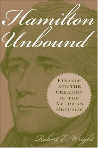 9780313323973: Hamilton Unbound: Finance and the Creation of the American Republic (Contributions in Economics and Economic History, No. 228)