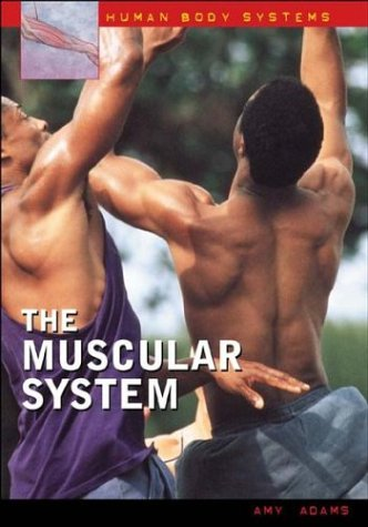 The Muscular System (Human Body Systems): Adams, Amy