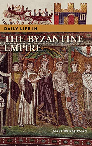 9780313324376: Daily Life in the Byzantine Empire