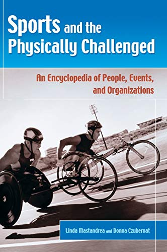 9780313324536: Sports and the Physically Challenged: An Encyclopedia of People, Events, and Organizations