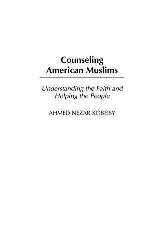 9780313324727: Counseling American Muslims: Understanding the Faith and Helping the People (Contributions in Psychology)