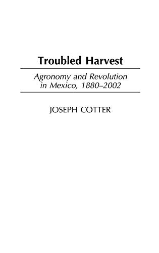 9780313325151: Troubled Harvest: Agronomy and Revolution in Mexico, 1880-2002