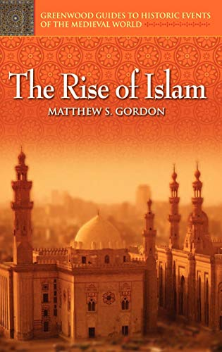 9780313325229: The Rise of Islam (Greenwood Guides to Historic Events of the Medieval World)