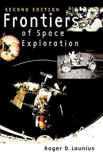 Frontiers of Space Exploration: Second Edition: Roger D. Launius