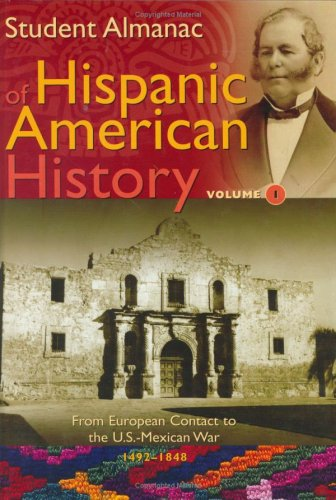 9780313326066: Student Almanac of Hispanic American History: Volume 1, From European Contact to the U.S.-Mexican War, 1492-1848