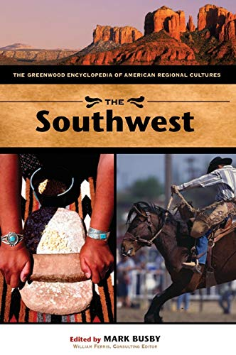 The Southwest: The Greenwood Encyclopedia of American Regional Cultures: Busby, Mark