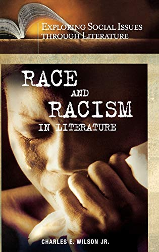 Race and Racism in Literature (Exploring Social Issues through Literature): Wilson Jr., Charles E.