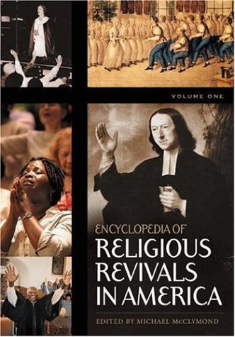 Encyclopedia of Religious Revivals in America [2 volumes]: Michael McClymond