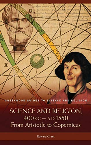 9780313328589: Science and Religion, 400 B.C. to A.D. 1550: From Aristotle to Copernicus (Greenwood Guides to Science and Religion)