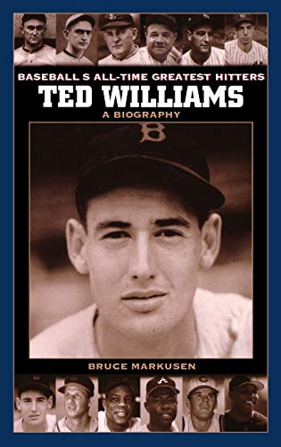 9780313328671: Ted Williams: A Biography (Baseball's All-Time Greatest Hitters)