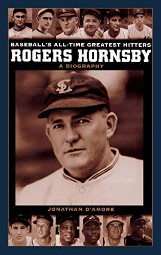 9780313328701: Rogers Hornsby: A Biography (Baseball's All-Time Greatest Hitters)