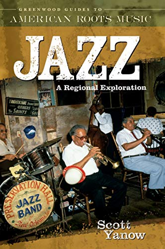 Jazz: A Regional Exploration (Greenwood Guides to American Roots Music): Yanow, Scott