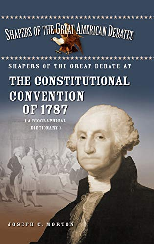 9780313330216: Shapers of the Great Debate at the Constitutional Convention of 1787: A Biographical Dictionary (Shapers of the Great American Debates)