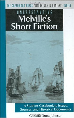 Understanding Melville's Short Fiction: A Student Casebook to Issues, Sources, and Historical ...