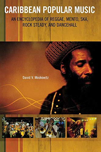 Caribbean Popular Music: An Encyclopedia of Reggae,: Moskowitz, David V.
