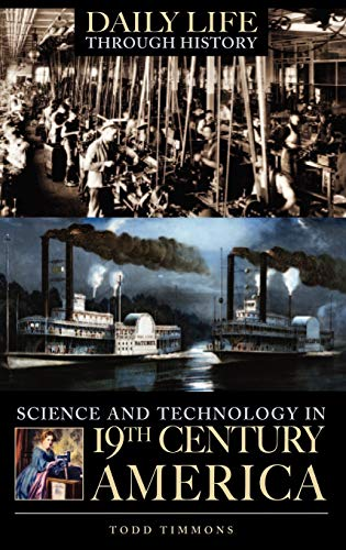 9780313331619: Science and Technology in Nineteenth-Century America (The Greenwood Press Daily Life Through History Series: Science and Technology in Everyday Life)