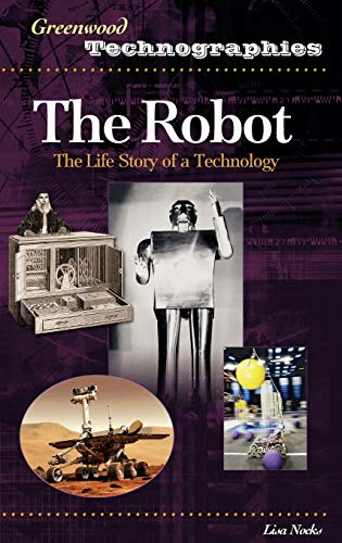 9780313331688: The Robot: The Life Story of a Technology (Greenwood Technographies)