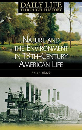 9780313332012: Nature and the Environment in Nineteenth-Century American Life (The Greenwood Press Daily Life Through History Series: Nature and the Environment in Everyday Life)