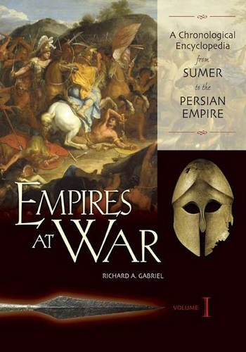 9780313332166: Empires at War: A Chronological Encyclopedia from Sumer to the Persian Empire, Volume I