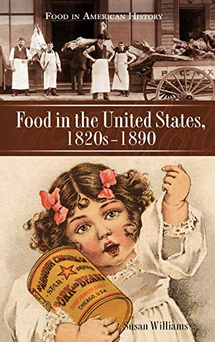 9780313332456: Food in the United States, 1820s-1890 (Food in American History)