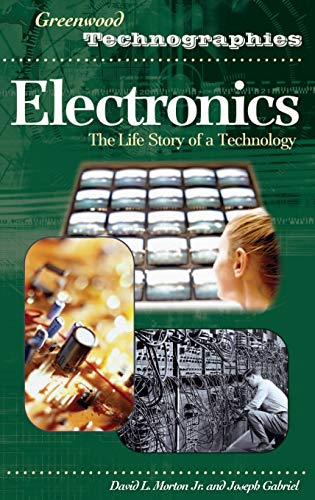 9780313332470: Electronics: The Life Story of a Technology (Greenwood Technographies)